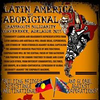 LATIN AMERICA &amp ABORIGINAL GRASSROOTS SOLIDARITY CONFERENCE adelaide leg