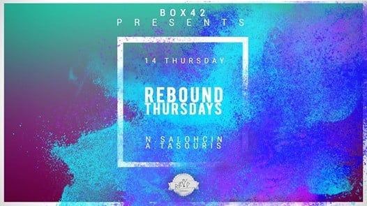 Rebound Thursdays Opening - Box 42 - Djs N. SalochinA. Tasouris
