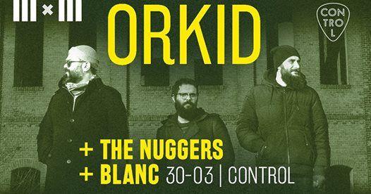 Orkid IIIxIII w The Nuggers & Blanc at Control