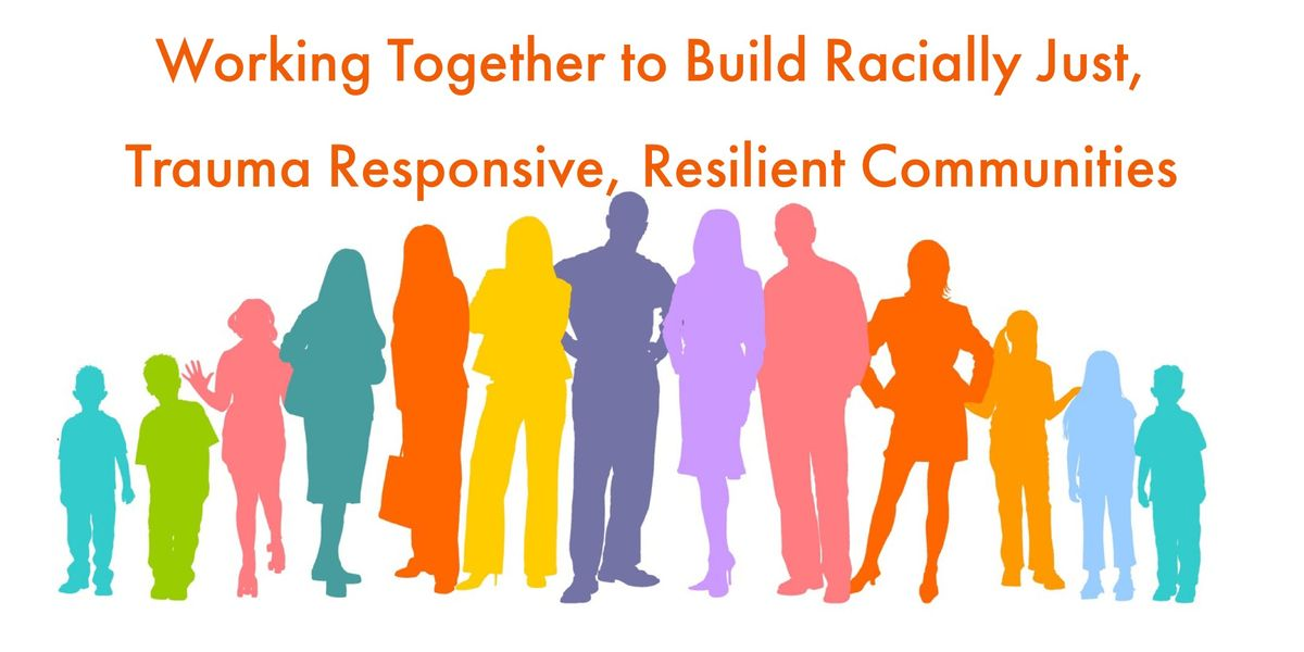 Building Racially Just Trauma Responsive Resilient Communities