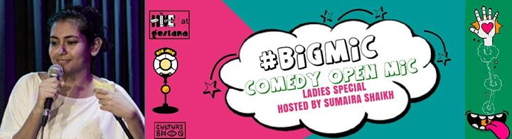 Bigmic Comedy Open Mic Ladies Special hosted by Sumaira Shaikh