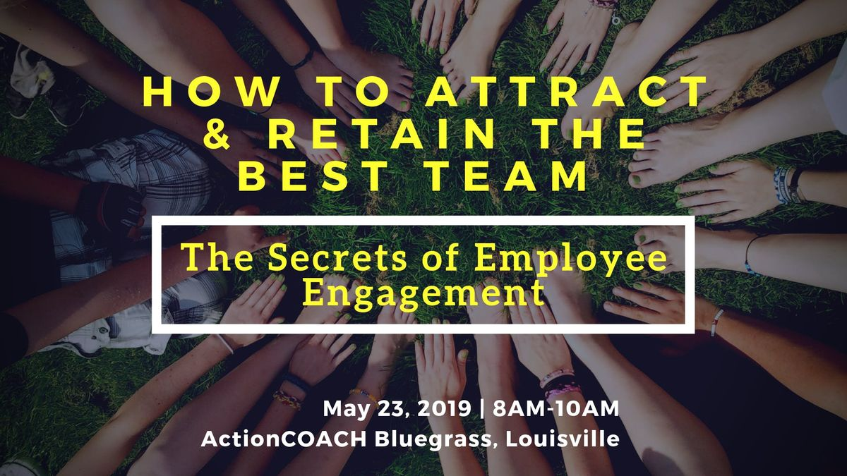 How to Attract & Retain the Best Team The Secrets of Employee Engagement