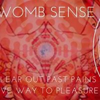 Womb Sense Clear Out Past Pains Give Way to Pleasure