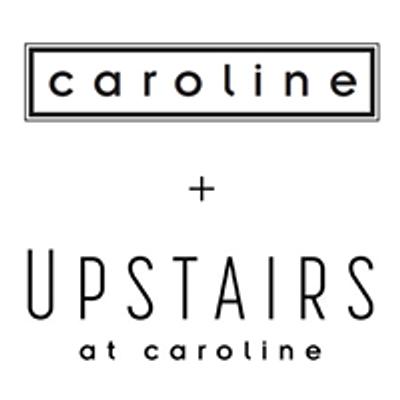 Caroline + Upstairs at Caroline