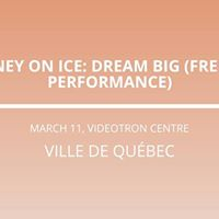 Disney On Ice Dream Big (French Performance) in Quebec