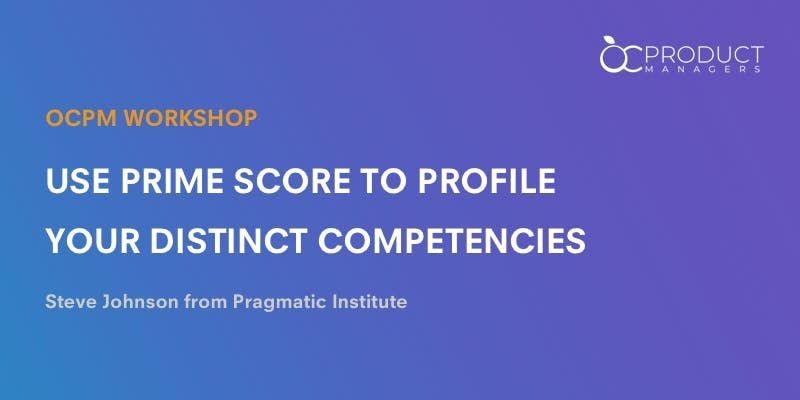 OCPM Workshop  Prioritizing by Scoring Your Distinctive Competences