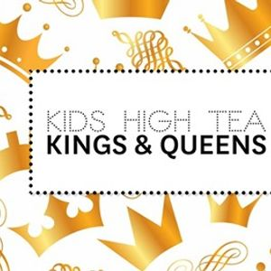 Kings & Queens Kids High Tea