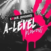 Smack presents The Official A-Level Blowout - 30th June