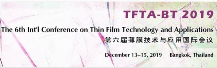 The 6th Intl Conference on Thin Film Technology and Applications (TFTA-BT