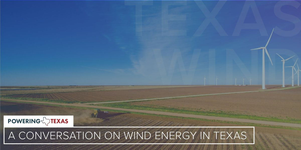 Powering Texas A Conversation On Wind Energy in Texas
