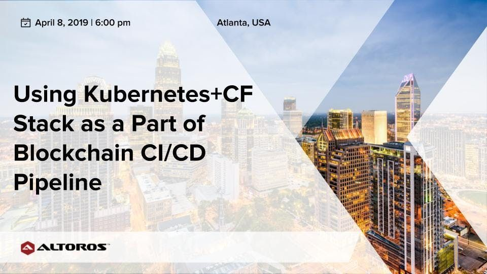 Atlanta Meetup Using KubernetesCF Stack as a Part of Blockchain CICD Pipeline