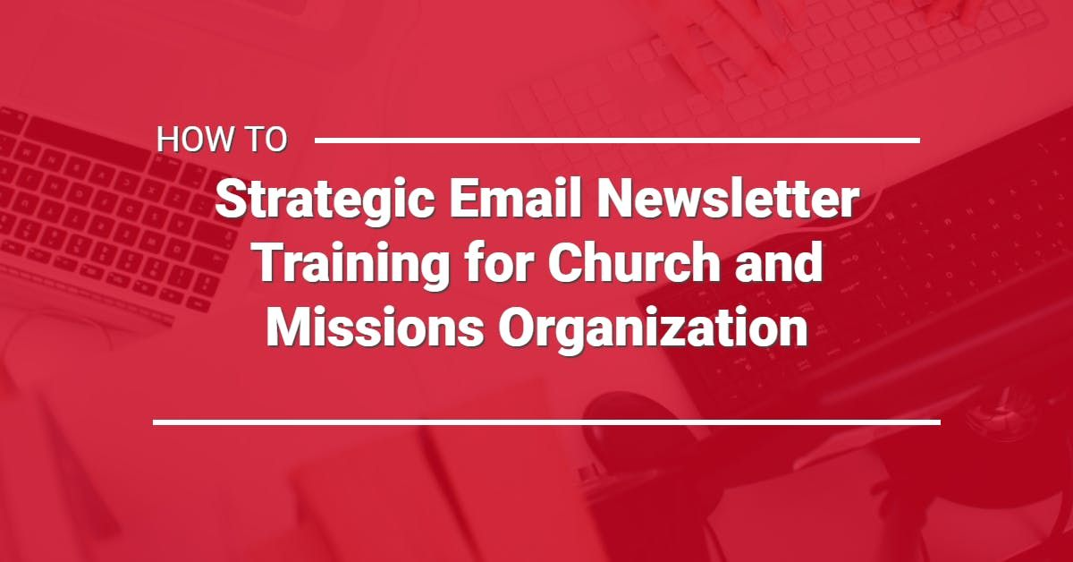 Strategic Email Newsletter Training for Church and Missions Organization (FREE)