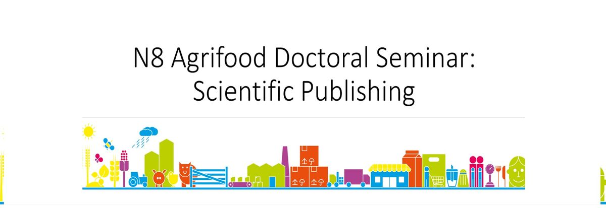 N8 Agrifood Doctoral Seminar Scientific Publishing