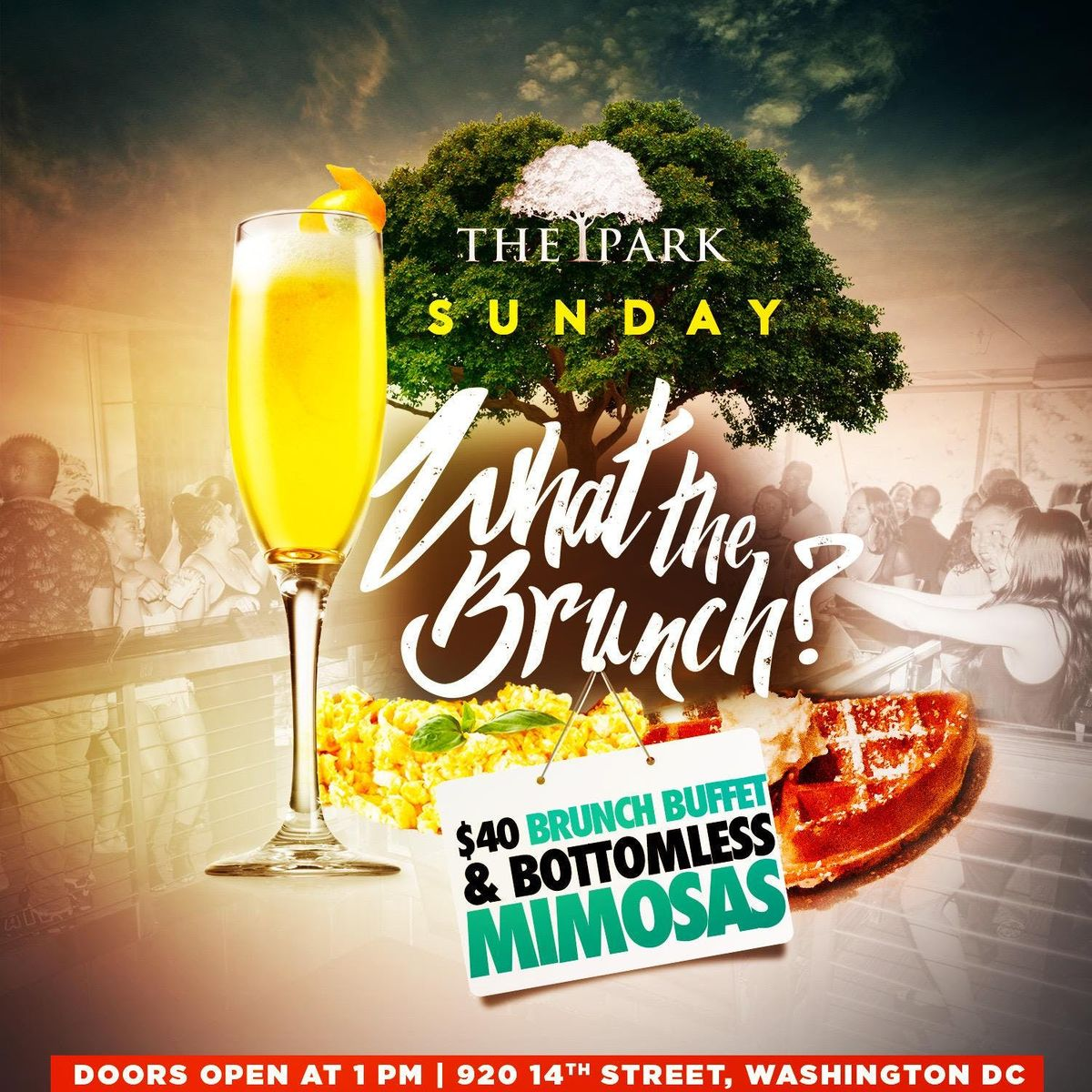 What The Brunch Sundays & Day Party At The Park At 14th  Full Buffet & Unlimited Mimosas