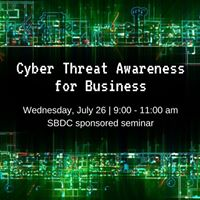 Cyber Threat Awareness for Business - SBDC sponsored Seminar