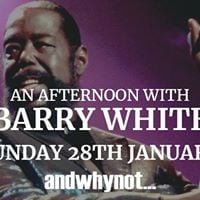 An Afternoon with Barry White - Sunday 28th January