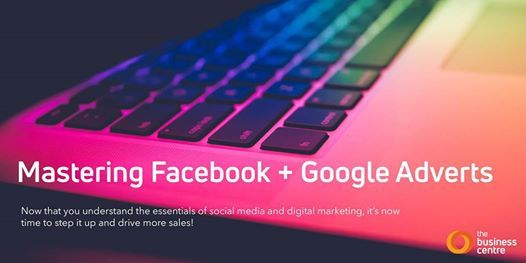 Mastering Facebook and Google Adverts