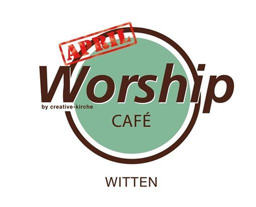 Worship Caf Witten - Dienstag den 2. April 2019