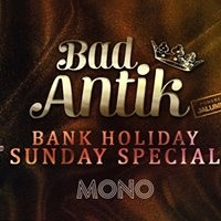 Bad Antik Bank Holiday Special  Sunday 28th May  Mono