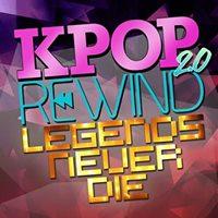 Kpop Rewind 2.0  Legends Never Die