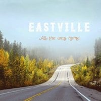 Eastville in Concert All The Way Home