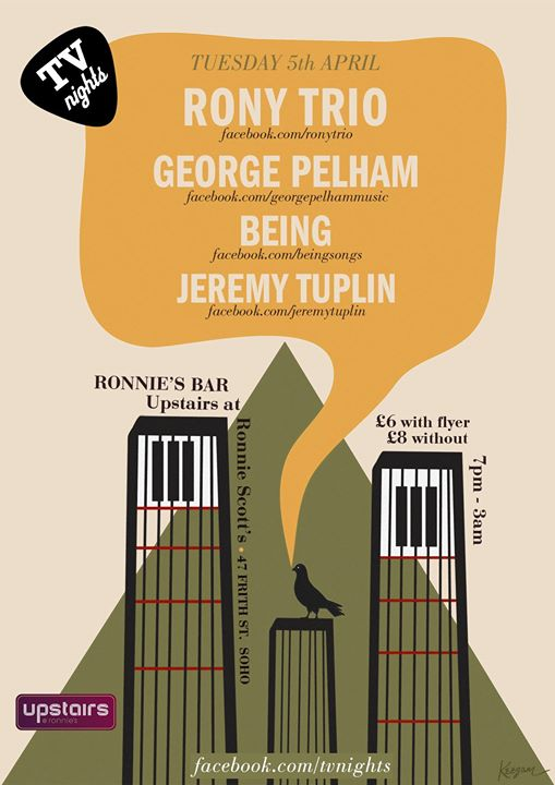TV Nights upstairs at Ronnie Scotts Presents  LIVE  RONY TRIO  GEORGE PELHAM  BEING  JEREMY TUPLIN