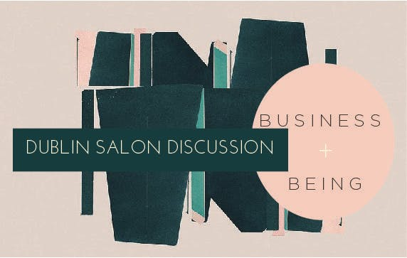 DUBLIN SALON DISCUSSION  BUSINESS  BEING