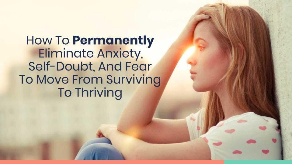 FREE Masterclass for relieving anxiety fear and self-doubt to move from Surviving to Thriving