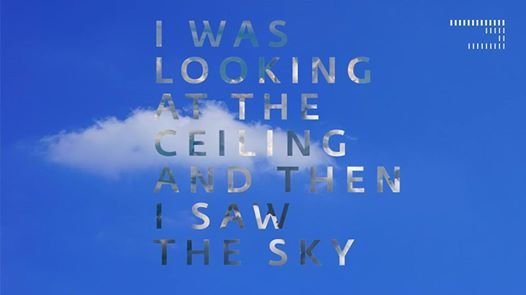 I was looking at the ceiling and then i saw the sky