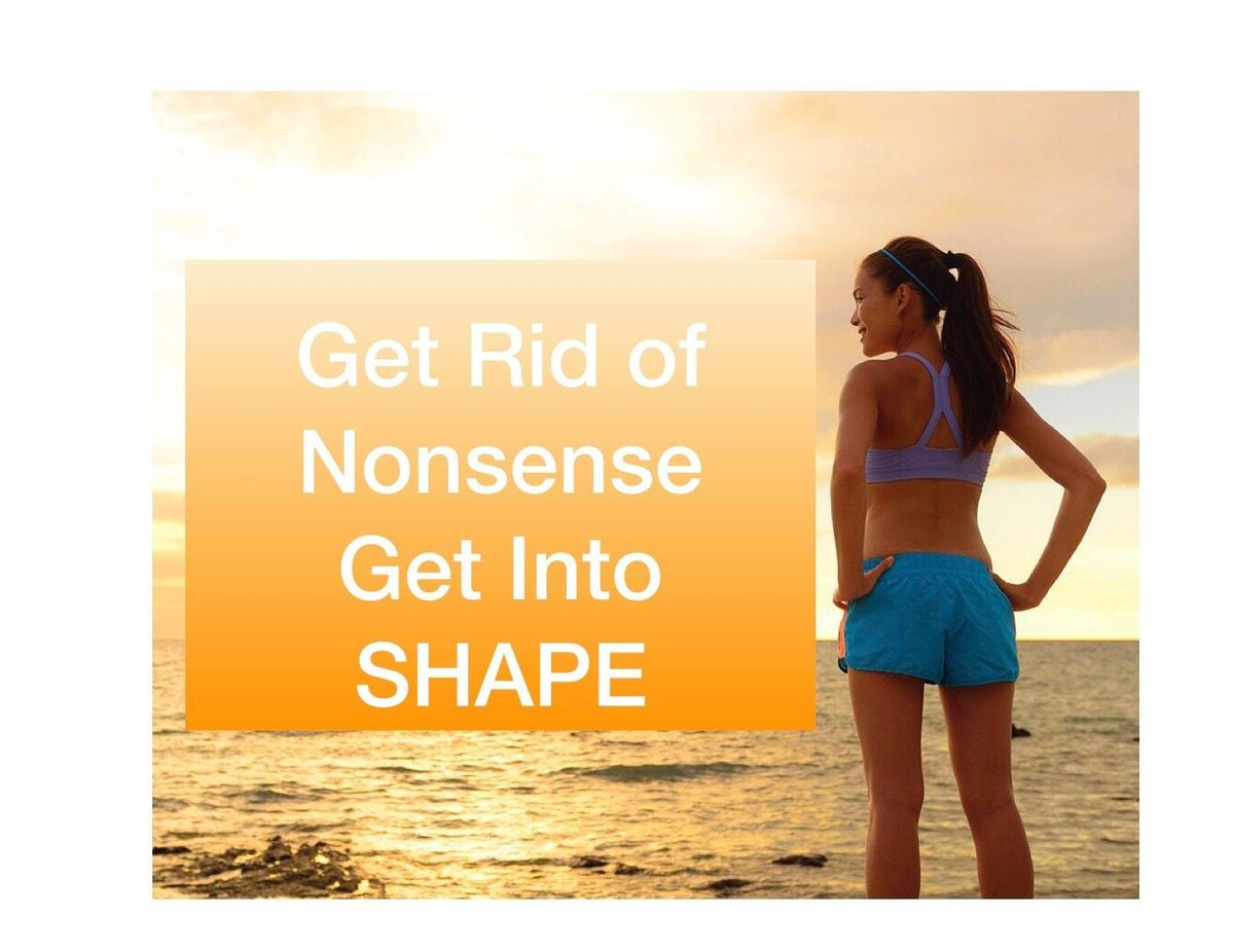 Get Rid of Nonsense & Get into SHAPE