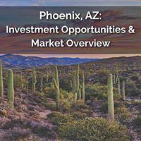 Phoenix AZ Investment Opportunities &amp Market Overview