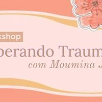 Workshop Liberando Traumas - Com Moumina Jeffs
