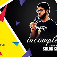 Incomplete  A stand-up trial by Shlok Siddhant