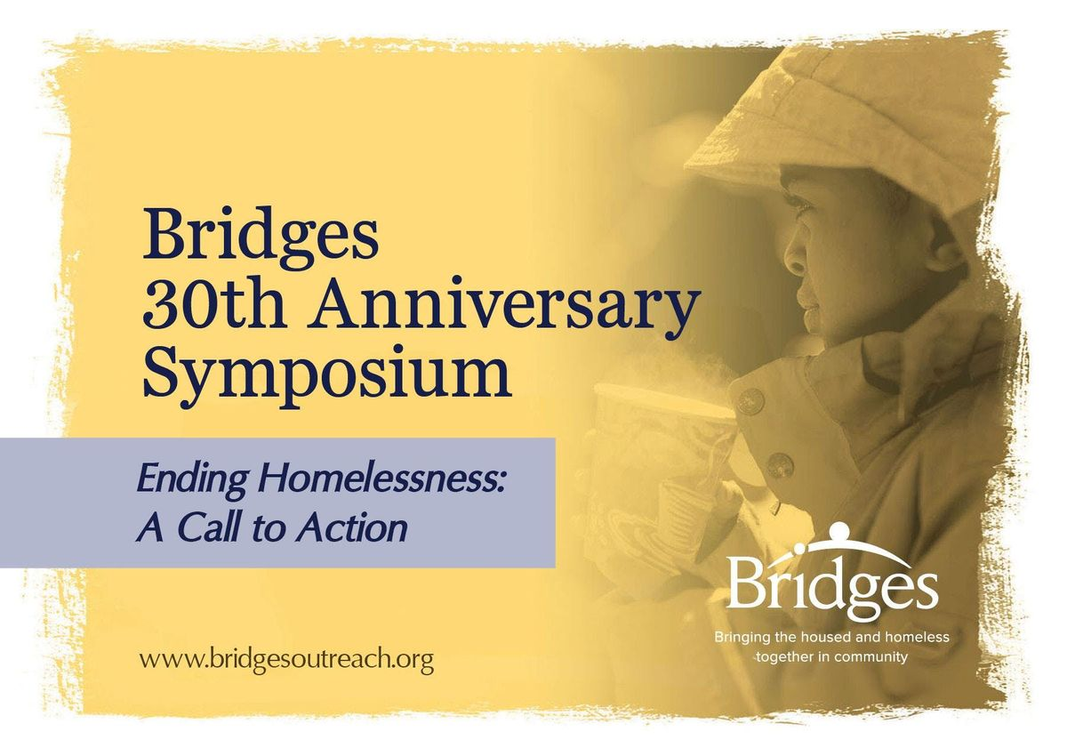 Bridges 30th Anniversary Symposium - Ending Homelessness A Call to Action