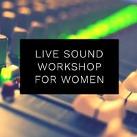 Live Sound Workshop for Women