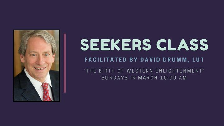Seekers Class taught by David Drum-Sundays in March at 10 AM