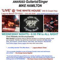 THE WHITE HOUSE Laguna Beach  Live Music wMike Hamilton  Wednesdays  600 PM to All Night  Everyone Is Invited
