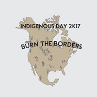 Indigenous Day 2K17 Burn the Borders