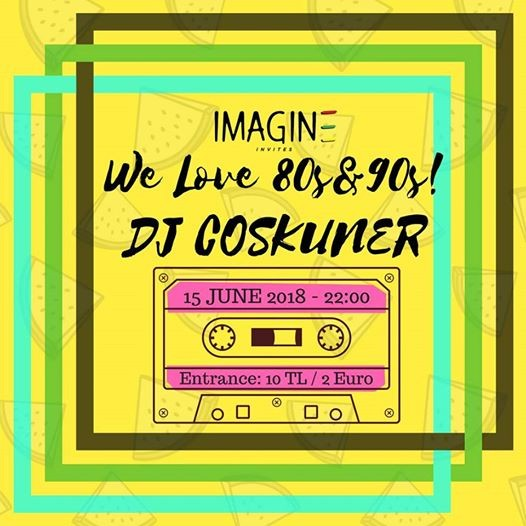 We Love 80s & 90s Party with DJ Cokuner