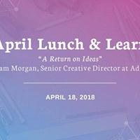 April Lunch &amp Learn A Return on Ideas
