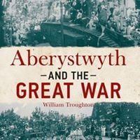 William Troughton - Aberystwyth and The Great War