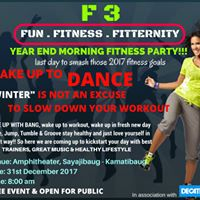 F 3  FUN . FITNESS . FITTERNITY (Year End Morning Fitness Party)