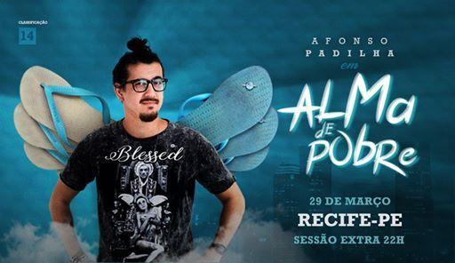 Afonso Padilha em Recife-PE  Sesses s 20h e 22h