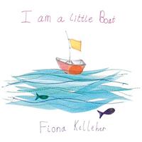 I Am A Little Boat - Fiona Kelleher (12pm show)