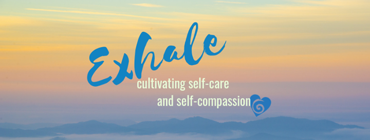Exhale Cultivating Self-Care and Self-Compassion