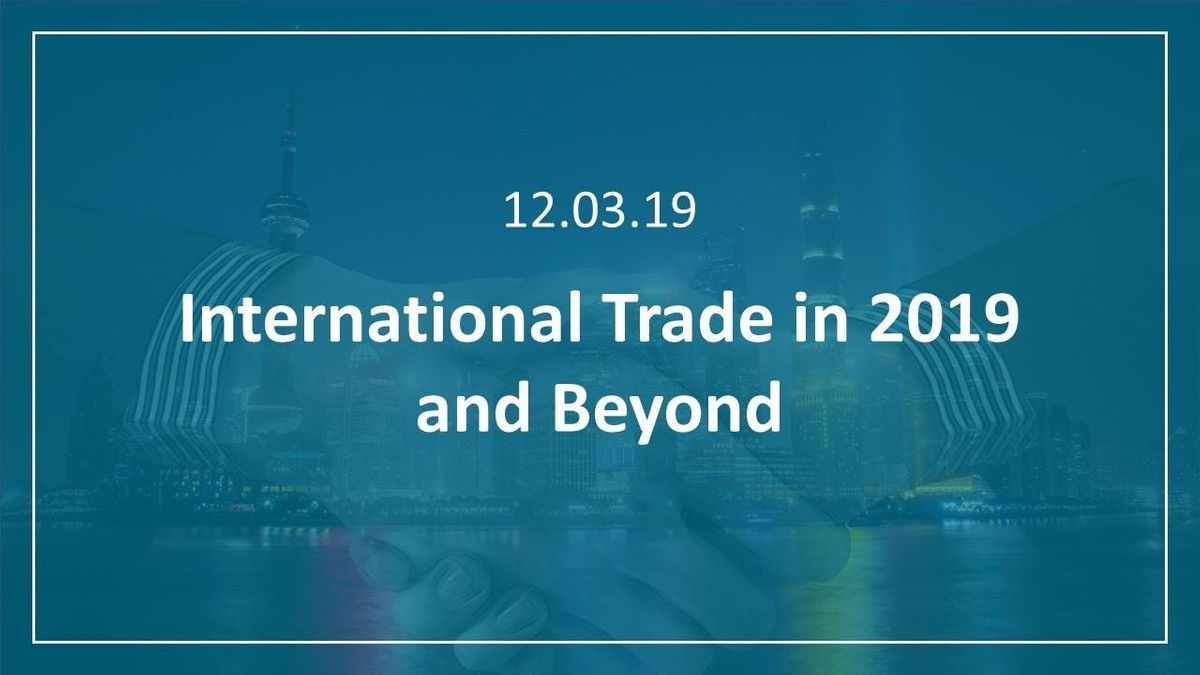 International Trade in 2019 and Beyond