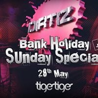 Dirtiz Bank Holiday Special  Sunday 28th May  Tiger Tiger