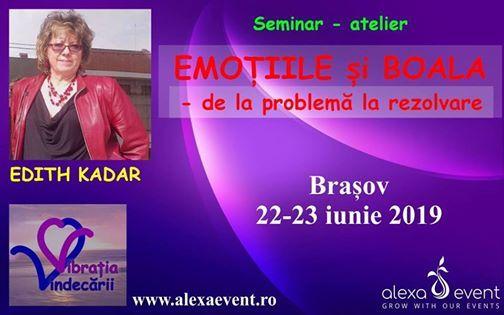 Seminar Emotiile si Boala cu Edith Kadar la Brasov