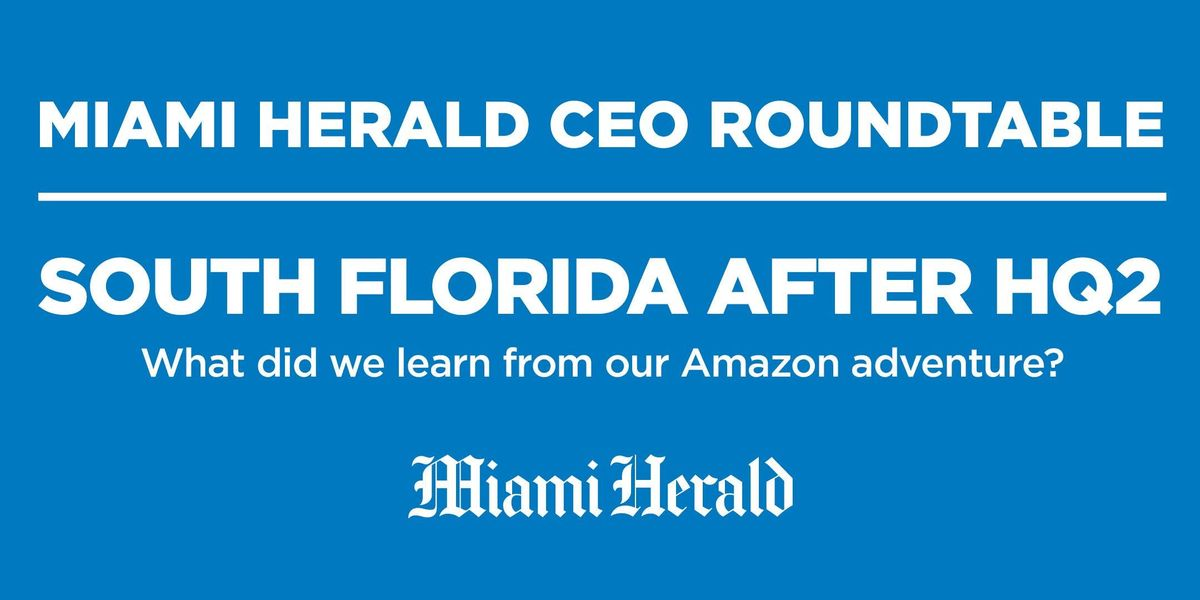 Miami Herald CEO Roundtable South Florida After HQ2