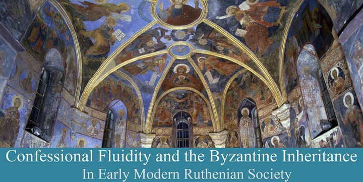 Confessional Fluidity and the Byzantine Inheritance In Ruthenia